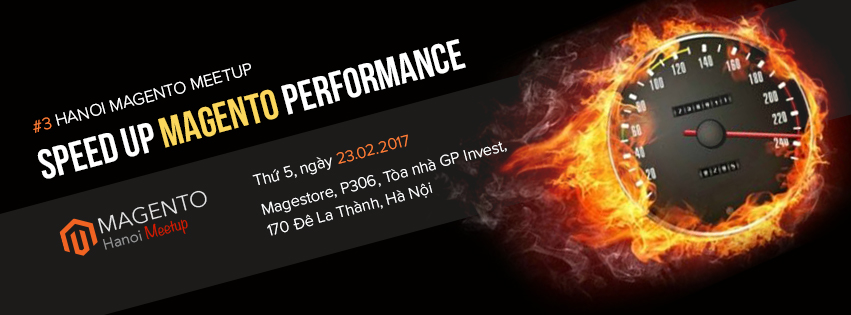 [HOT EVENT] Hà Nội Magento Meetup Lần 3 - How To Speep Up Magento Performance